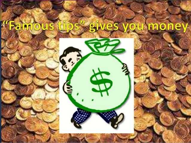 """""""Famous tips"""" gives you money"""