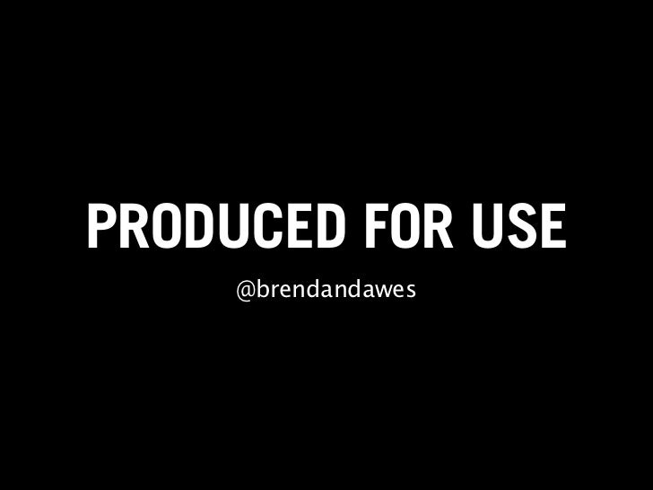 PRODUCED FOR USE     @brendandawes