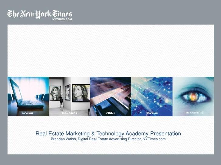 Real Estate Marketing & Technology Academy Presentation      Brendan Walsh, Digital Real Estate Advertising Director, NYTi...
