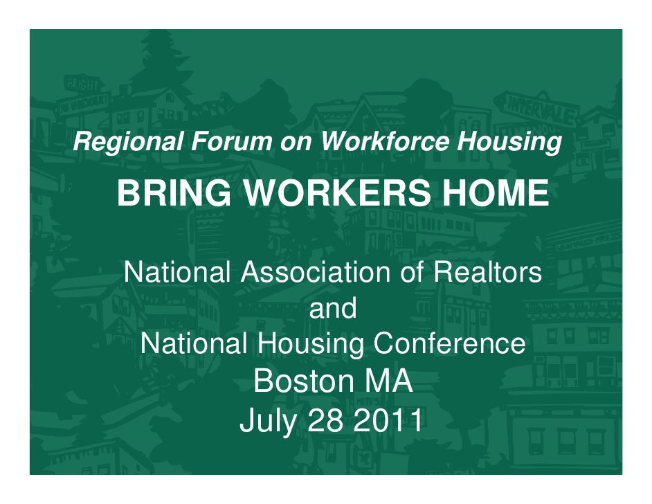 Regional Forum on Workforce Housing   BRING WORKERS HOME   National Association of Realtors                and    National...