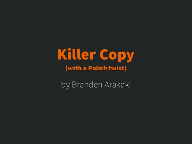 by Brenden Arakaki Killer Copy (with a Polish twist)