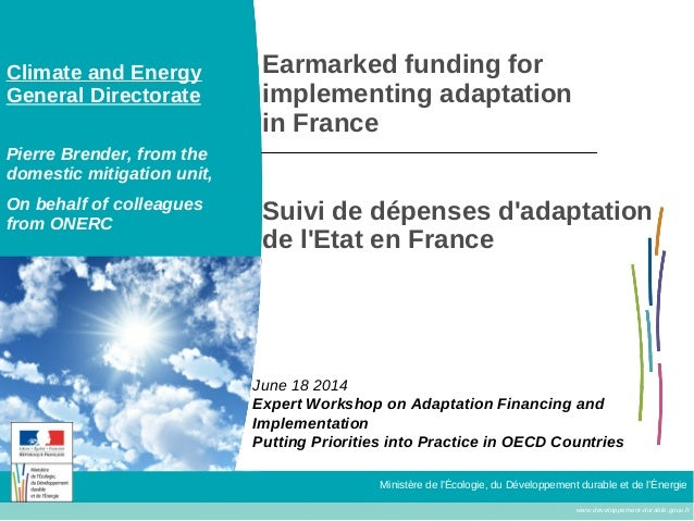 www.developpement-durable.gouv.fr Ministère de l'Écologie, du Développement durable et de l'Énergie Earmarked funding for ...