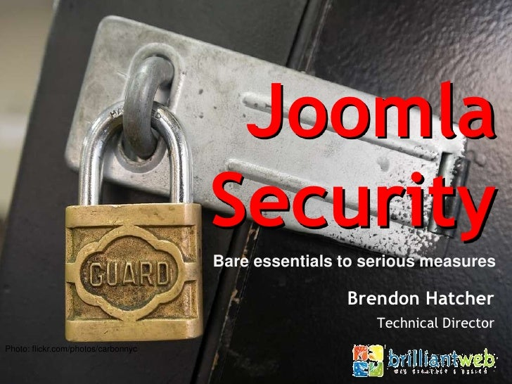 JoomlaSecurity<br />Bare essentials to serious measures<br />Brendon Hatcher<br />Technical Director<br />Photo: flickr.co...