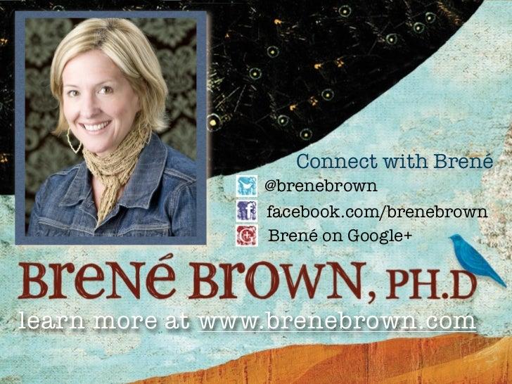 Connect with Brené                 @brenebrown                 facebook.com/brenebrown                 Brené on Google+lea...