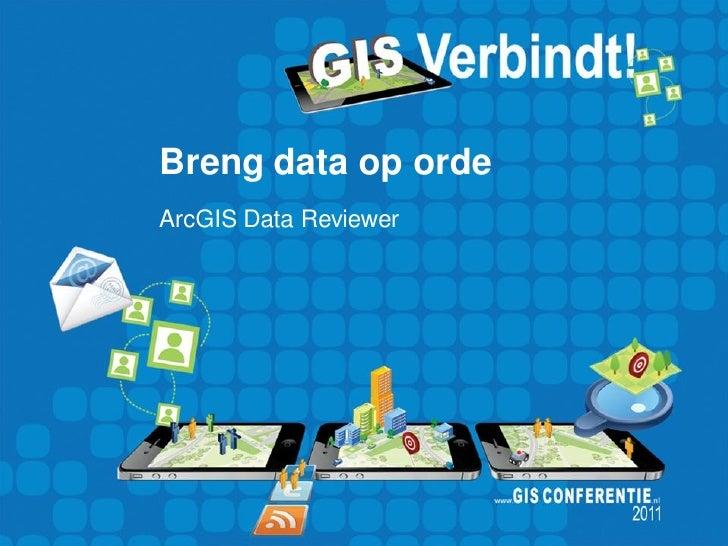 Breng data op ordeArcGIS Data Reviewer