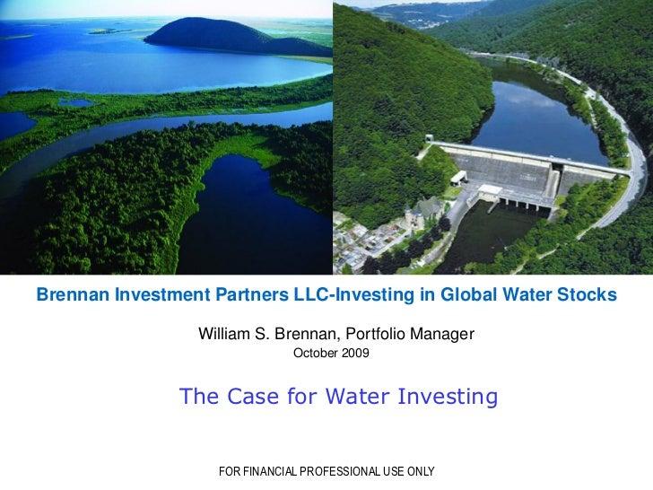 Brennan Investment Partners LLC-Investing in Global Water Stocks                   William S. Brennan, Portfolio Manager  ...