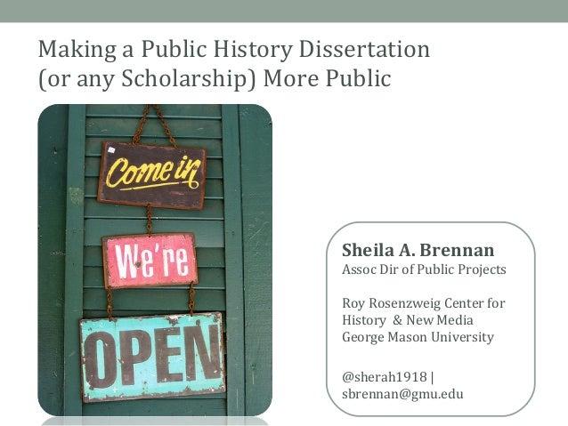 Making a Public History Dissertation(or any Scholarship) More Public                           Sheila A. Brennan          ...