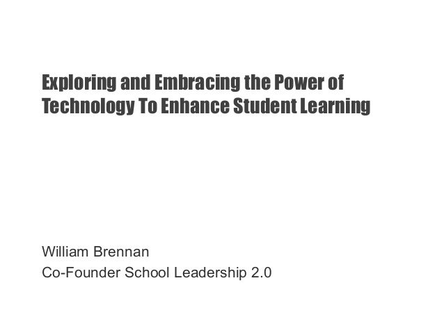 Exploring and Embracing the Power ofTechnology To Enhance Student LearningWilliam BrennanCo-Founder School Leadership 2.0