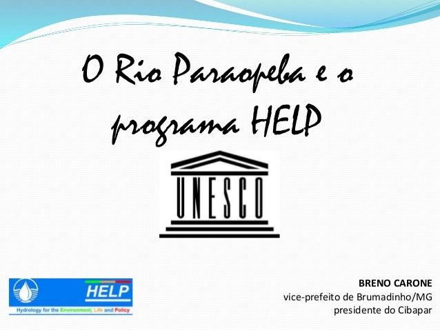 BRENO CARONE vice-prefeito de Brumadinho/MG presidente do Cibapar O Rio Paraopeba e o programa HELP