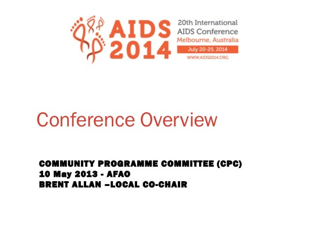 Conference OverviewCOMMUNITY PROGRAMME COMMITTEE (CPC)10 May 2013 - AFAOBRENT ALLAN –LOCAL CO-CHAIR