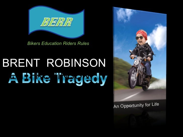 An Opportunity for Life BRENT  ROBINSON  RENT  ROBINSON  Bikers Education Riders Rules An Opportunity for Life