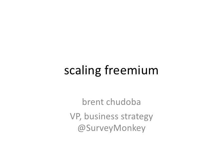 scaling freemium<br />brentchudoba<br />VP, business strategy @SurveyMonkey<br />