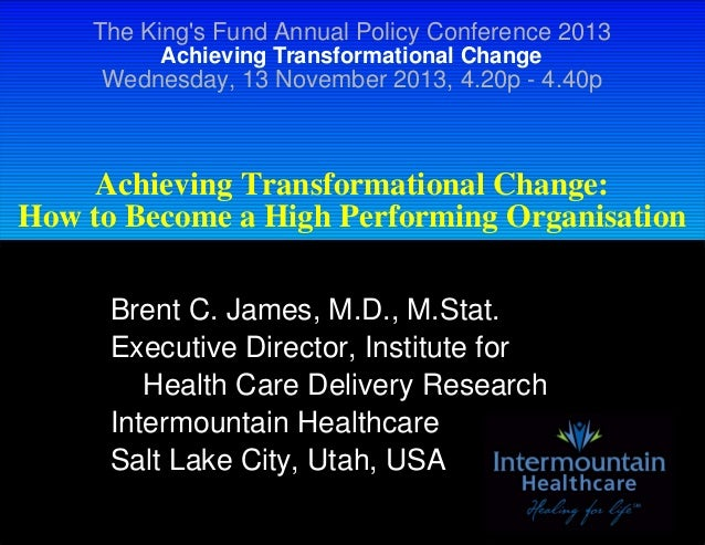 The King's Fund Annual Policy Conference 2013 Achieving Transformational Change  Wednesday, 13 November 2013, 4.20p - 4.40...