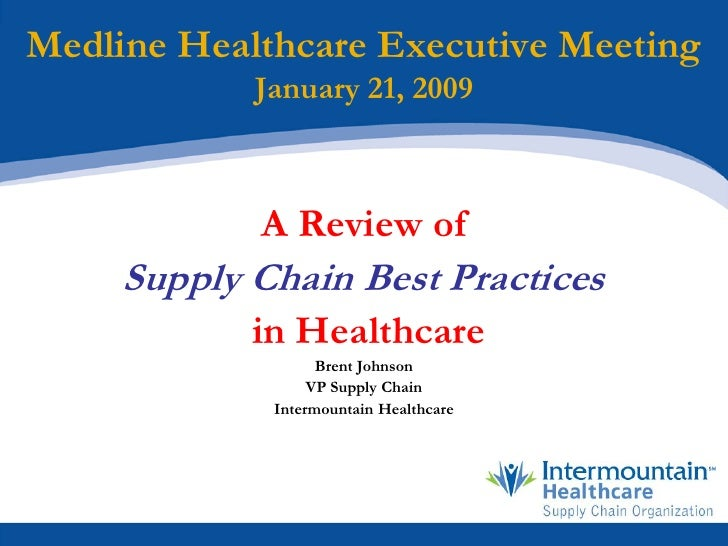 Medline Healthcare Executive Meeting             January 21, 2009                A Review of      Supply Chain Best Practi...