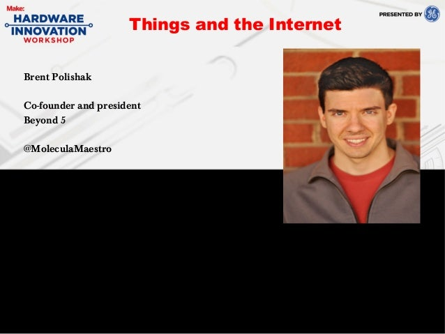 Brent PolishakCo-founder and presidentBeyond 5@MoleculaMaestroThings and the Internet