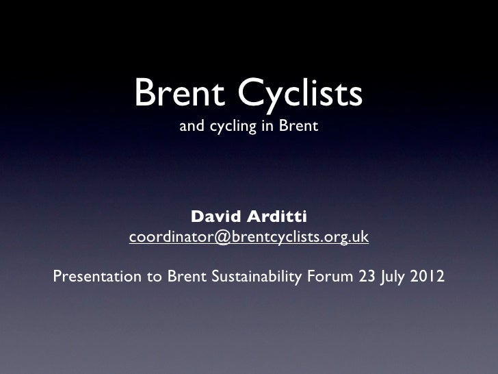 Brent Cyclists presentation to Brent Sustainability Forum July 2012