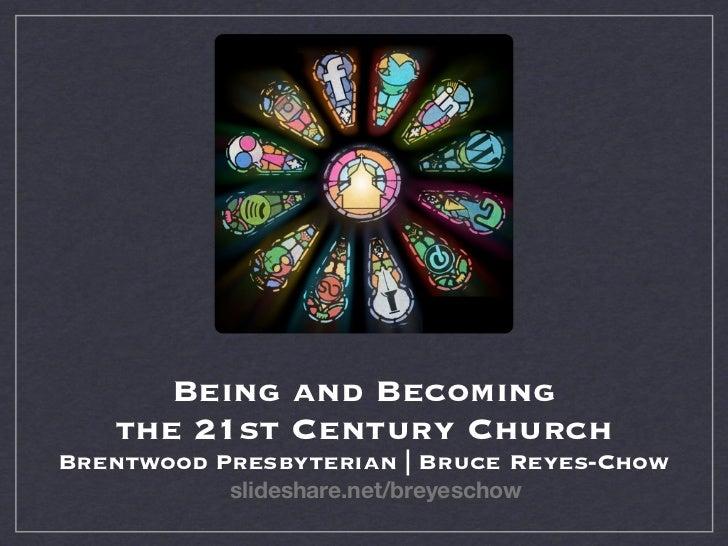 Being and Becoming   the 21st Century ChurchBrentwood Presbyterian | Bruce Reyes-Chow           slideshare.net/breyeschow