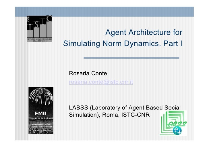 Agent Architecture for Simulating Norm Dynamics. Part I    Rosaria Conte  rosaria.conte@istc.cnr.it     LABSS (Laboratory ...