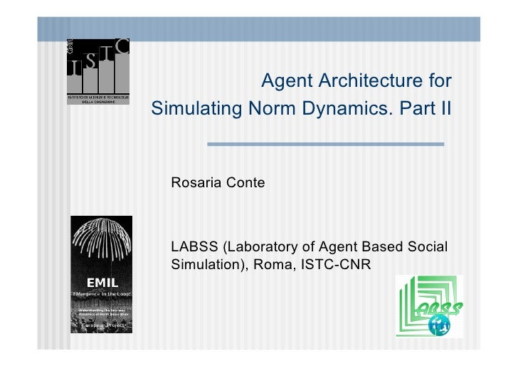 Agent Architecture for Simulating Norm Dynamics. Part II     Rosaria Conte      LABSS (Laboratory of Agent Based Social   ...