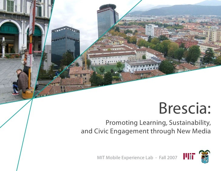 Brescia:         Promoting Learning, Sustainability, and Civic Engagement through New Media        MIT Mobile Experience L...