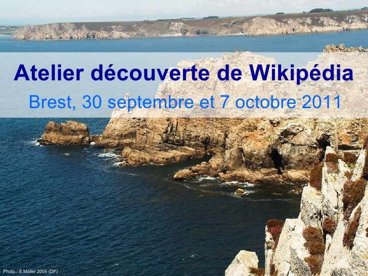 <ul>Atelier découverte de Wikipédia </ul>Photo: S.Möller 2005 (DP) <ul>Brest, 30 septembre et 7 octobre 2011 </ul>