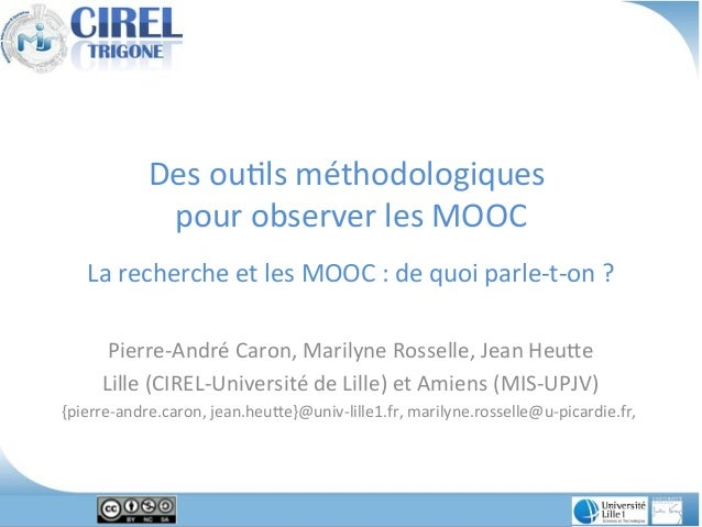Des outils méthodologiques pour observer les MOOC La recherche et les MOOC : de quoi parle-t-on ? Pierre-André Caron, Mari...