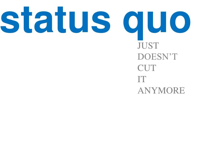 status quo<br />JUST <br />DOESN'T <br />CUT <br />IT <br />ANYMORE<br />