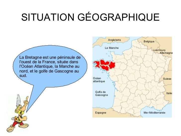 SITUATION GÉOGRAPHIQUE La Manche Océan atlantique Golfe de Gascogne Angleterre Belgique Luxembourg Allemagne Suisse Italie...