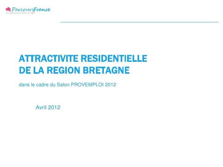 ATTRACTIVITE RESIDENTIELLEDE LA REGION BRETAGNEdans le cadre du Salon PROVEMPLOI 2012      Avril 2012