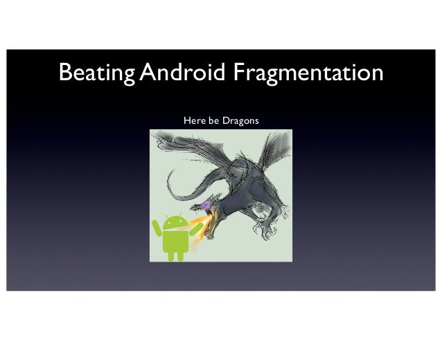Beating Android FragmentationHere be Dragons