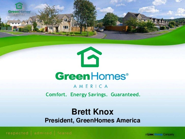 Comfort.  Energy Savings.  Guaranteed.<br />Brett KnoxPresident, GreenHomes America<br />