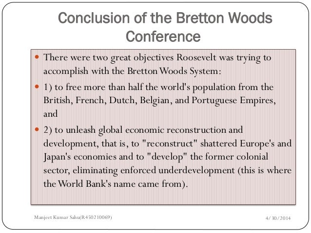 bretton woods system In this new era, the bretton woods system cannot continue its promulgation of  liberal democracy, free markets, and western governance.