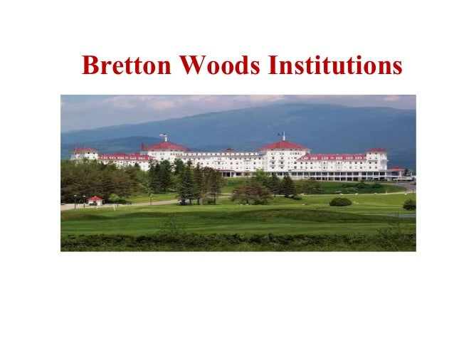 a description of bretton woods institution Bretton woods, new hampshire to create a new  and the establishment of two  international organizations  broad definition of member eligibility for fund.