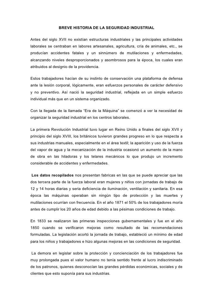 BREVE HISTORIA DE LA SEGURIDAD INDUSTRIAL  Antes del siglo XVII no existían estructuras industriales y las principales act...