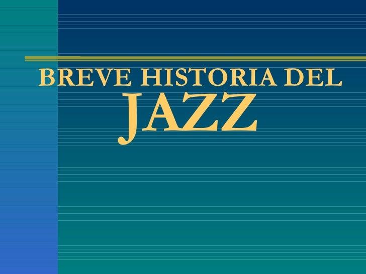 BREVE HISTORIA DEL  JAZZ