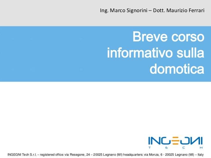 Ing. Marco Signorini – Dott. Maurizio FerrariINGEGNI Tech S.r.l. – registered office: via Resegone, 24 – 20025 Legnano (MI...