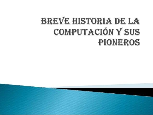 Instituto Rómulo E. Duron Maestro: Isidro Cartagena Materia : computación Tema : breve historia de la computación y sus pi...