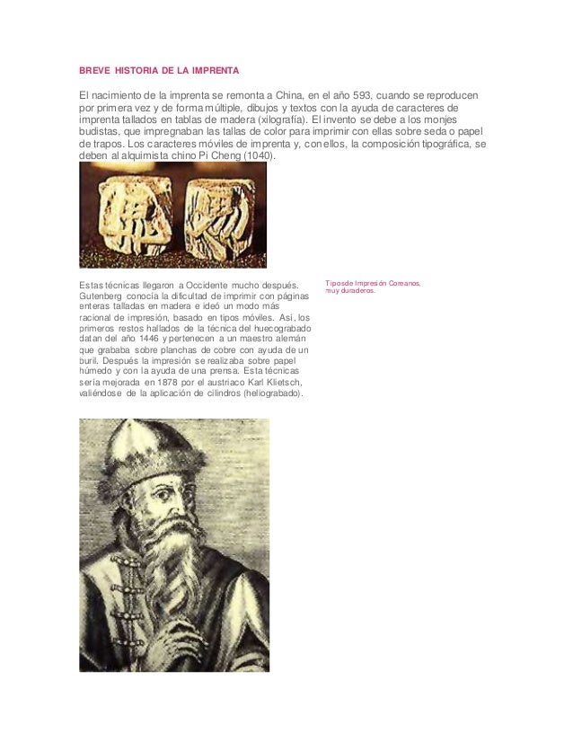 BREVE HISTORIA DE LA IMPRENTA El nacimiento de la imprenta se remonta a China, en el año 593, cuando se reproducen por pri...