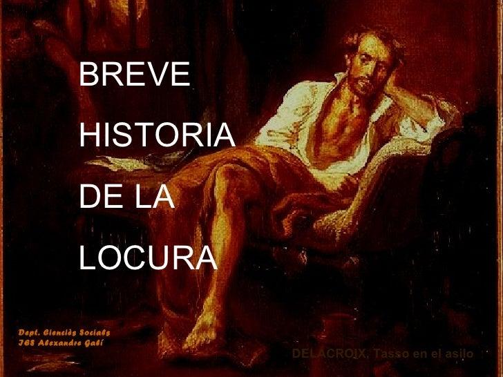 BREVE  HISTORIA  DE LA  LOCURA DELACROIX, Tasso en el asilo Dept. Cienciès Socials IES Alexandre Galí