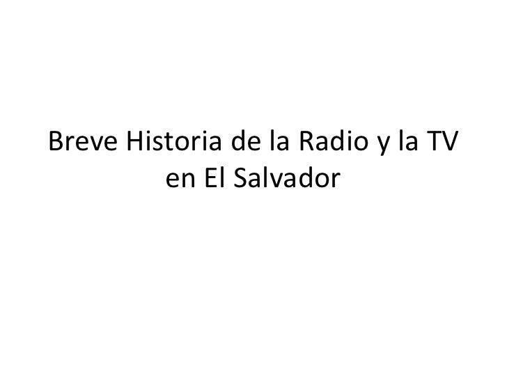 BreveHistoria de la Radio y la TV en El Salvador<br />