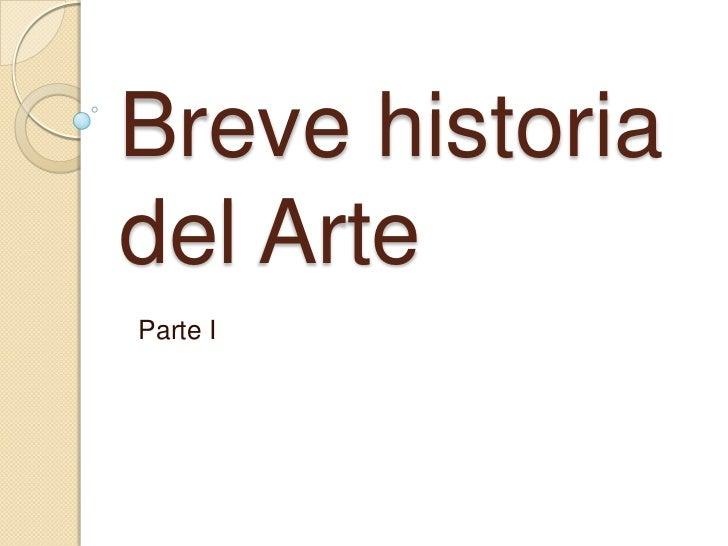 Breve historia del Arte<br />Parte I<br />