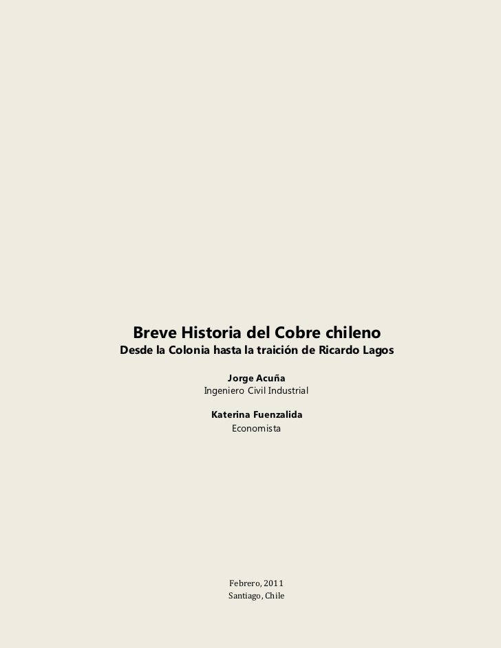 Breve Historia del Cobre chilenoDesde la Colonia hasta la traición de Ricardo Lagos                    Jorge Acuña        ...