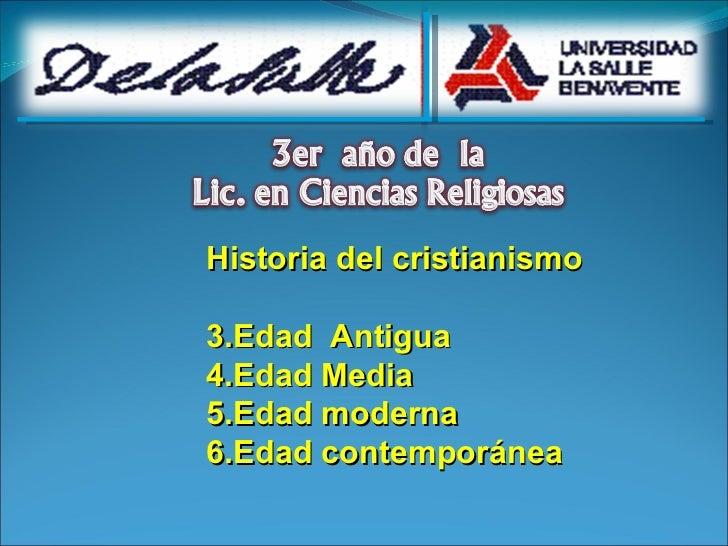 <ul><li>Historia del cristianismo </li></ul><ul><li>Edad  Antigua </li></ul><ul><li>Edad Media </li></ul><ul><li>Edad mode...