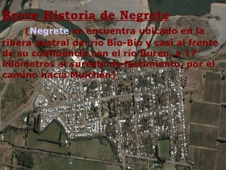 Breve Historia de Negrete ( Negrete  se encuentra ubicado en la ribera austral del río Bío-Bío y casi al frente de su conf...