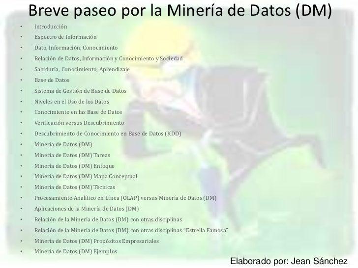 Breve paseo por la Minería de Datos (DM)•   Introducción•   Espectro de Información•   Dato, Información, Conocimiento•   ...