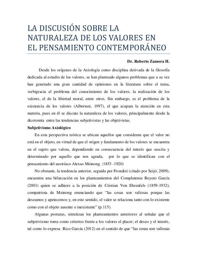 LA DISCUSIÓN SÓBRE LA NATURALEZA DE LÓS VALÓRES EN EL PENSAMIENTÓ CÓNTEMPÓRANEÓ Dr. Roberto Zamora H. Desde los orígenes d...