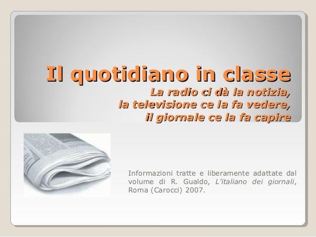 Il quotidiano in classe            La radio ci dà la notizia,      la televisione ce la fa vedere,           il giornale c...