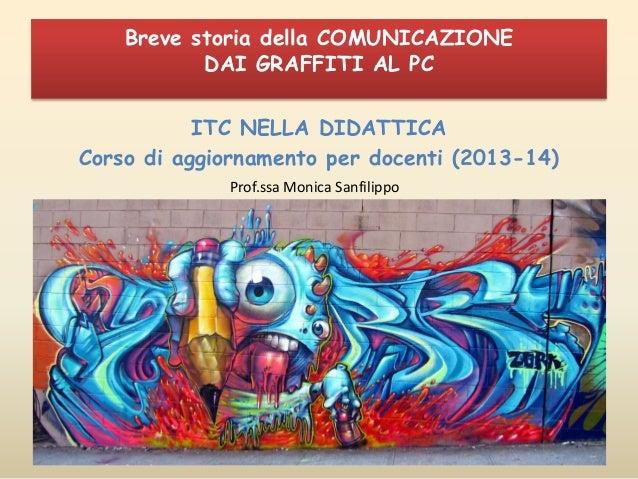 Breve storia della COMUNICAZIONE DAI GRAFFITI AL PC ITC NELLA DIDATTICA Corso di aggiornamento per docenti (2013-14) Prof....