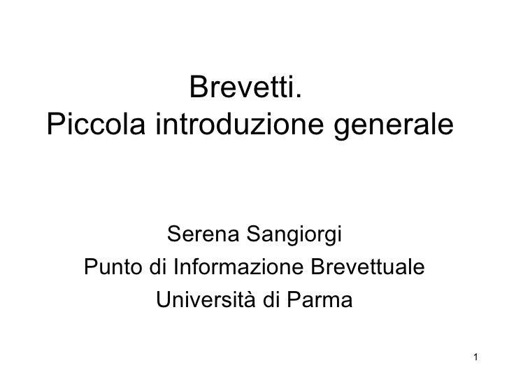 Brevetti.  Piccola introduzione generale Serena Sangiorgi Punto di Informazione Brevettuale  Università di Parma