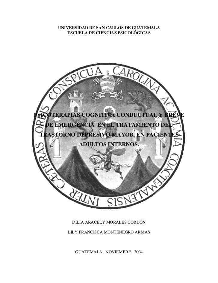 UNIVERSIDAD DE SAN CARLOS DE GUATEMALA          ESCUELA DE CIENCIAS PSICOLÓGICASPSICOTERAPIAS COGNITIVA CONDUCTUAL Y BREVE...